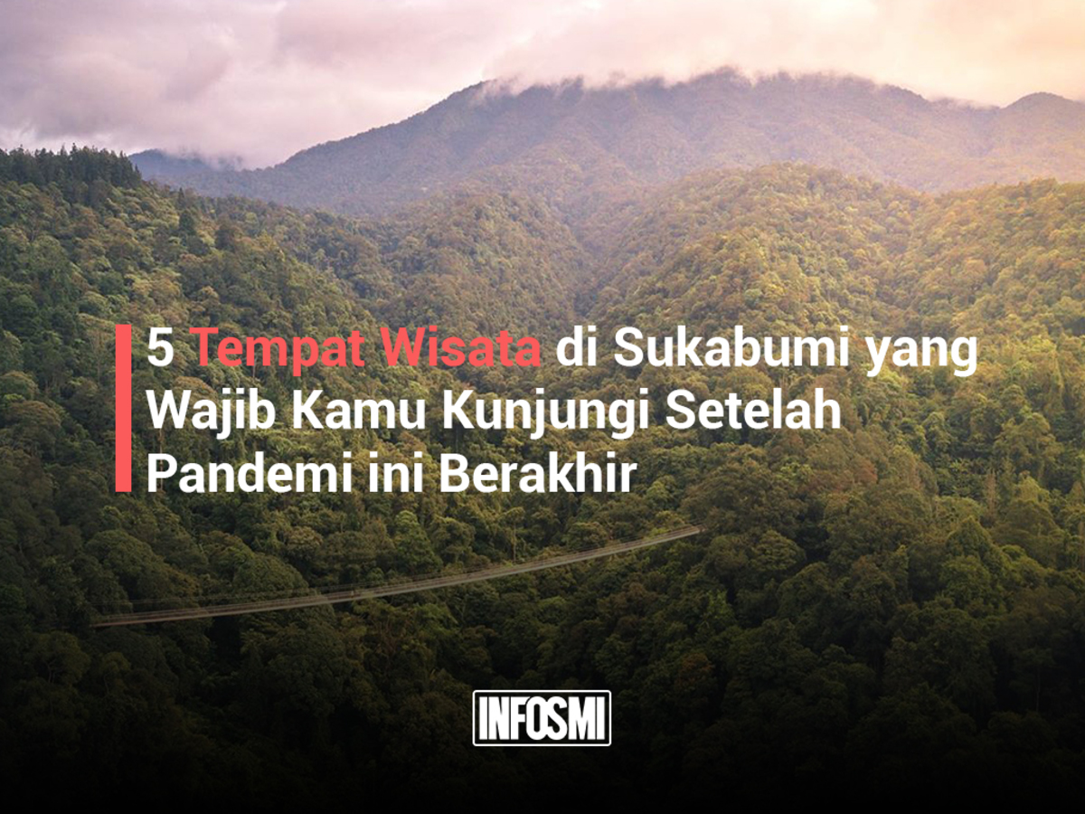 5 Tempat Wisata di Sukabumi yang Wajib Kamu Kunjungi Setelah Pandemi ini Berakhir